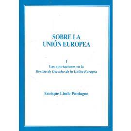 Sobre la Unión Europea, Tomo I. Aportaciones en la Revista de Derecho de la Unión Europea