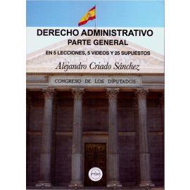 Derecho Administrativo. Parte General. En 5 Lecciones, 5 Videos y 25 Supuestos