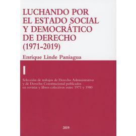 Luchando por el Estado Social y Democrático de derecho Tomo I (1971-1980). Selección de trabajos de Derecho Administrativo y de Derecho Constitucional publicados en revistas y libros colectivos entre 1971 y 1980