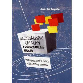 Nacionalismo Catalán y adoctrinamiento escolar. Estrategia y práctica de control social y modelaje conductual