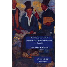 Lustrando las raíces. Antigüedad vasca, política e identidades en el siglo XXI