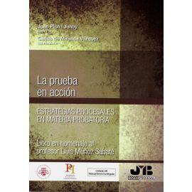 Prueba en acción. Estrategias procesales en materia probatoria. Libro homenaje al profesor Lluis Muñoz Sabaté