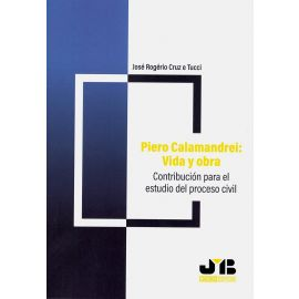 Piero Calamandrei: vida y obra. Contribución para el estudio del proceso civil