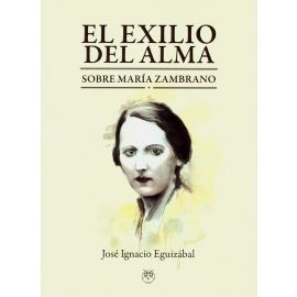 Exilio del alma. Sobre María Zambrano
