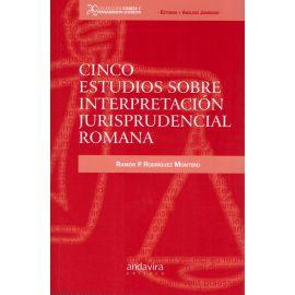 Cinco estudios sobre interpretación jurisprudencial romana