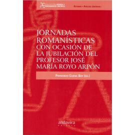 Jornadas romanísticas con ocasión de la jubilación del profesor José María Royo Arpón