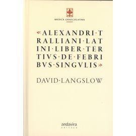 Alexandri Tralliani Latini. Liber Tertivs de Febribvs Singvlis