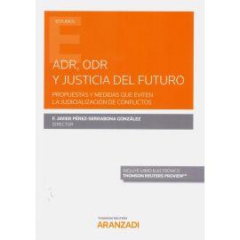 ADR, ODR y justicia del futuro. Propuestas y medidas que eviten la judicialización de conflictos