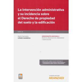 Intervención Administrativa y su Incidencia sobre el Derecho de                                      Propiedad del Suelo y la Edificación. Monografía Asociada a Revista A. de Urbanismo y Edificación Nº