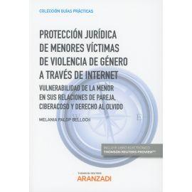 Protección Jurídica de Menores Víctimas de Violencia de Género a Través de Internet. Vulnerabilidad de la Menor en sus Relaciones de Pareja. Ciberacoso y Derecho al Olvido
