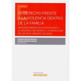 Derecho frente a la violencia dentro de la familia: Un acercamiento multidisciplinar a la violencia de género y la protección de los hijos menores de edad