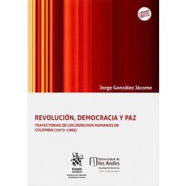 Revolución, democracia y paz. Trayectorias de los Derechos Humanos en Colombia (1973-1985)