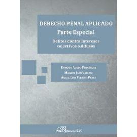 Derecho penal aplicado. Parte Especial. Delitos contra intereses colectivos o difusos
