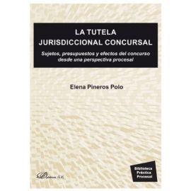 La tutela jurisdiccional concursal. Sujetos, presupuestos y efectos del concurso desde una perspectiva procesal