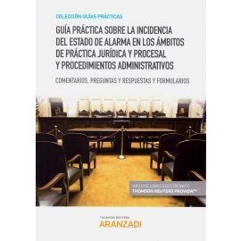 Guía práctica sobre la incidencia del estado de alarma en los ámbitos de práctica jurídica y procesal y procedimientos administrativos. Comentarios, preguntas y respuestas y formularios
