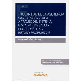 Titularidad de la asistencia sanitaria gratuita a través del Sistema Nacional de Salud. Problemáticas, retos y propuestas
