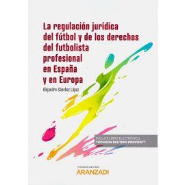 La regulación jurídica del fútbol y de los derechos del futbolista profesional en España y en Europa