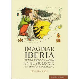 Imaginar Iberia. Tiempo, espacio y nación en el siglo XIX en España y Portugal