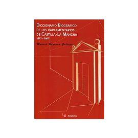 Diccionario Biográfico de los Parlamentarios de Castilla-La Mancha 1977-2007