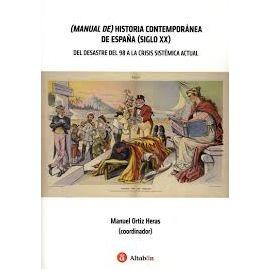 Manual de Historia Contemporánea de España (Siglo XX) Del Desastre del 98 a la Crisis Sistémica Actual
