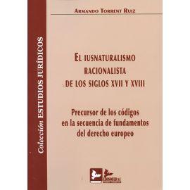 Iusnaturalismo Racionalista de los Siglos XVII y XVIII. Precursor de los Códigos en la Secuencia de Fundamentos del Derecho Europeo
