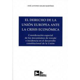 Derecho de la Unión Europea ante la Crisis Económica Consideración Especial de los Mecanismos de Rescate e Incidencia en el Desarrollo Constitu