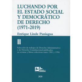 Luchando por el estado social y democrático derecho T.II (1971-2019).Selección de trabajos de derecho administrativo y de derecho constitucional publicados en revistas y libros colectivos entre 1981 y 1996