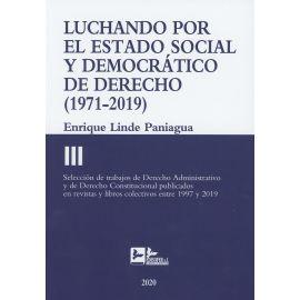 Luchando por el estado social y democrático derecho T. III (1971-2019). Selección de trabajos de derecho administrativo y de derecho constitucional publicados en revistas y libros colectivos entre 1997 y 2019