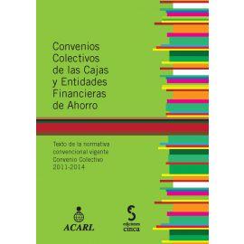 Convenios Colectivos de las Cajas y Entidades Financieras de Ahorro. Texto de la Normativa Convencional Vigente Convenio Colectivo 2011-2014