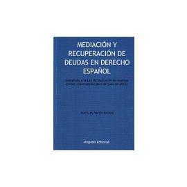 Mediación y Recuperación de Deudas en Derecho Español (Adaptado a la Ley de Mediación de Asuntos Civiles y Mercantiles de 6 de Julio de 2012)
