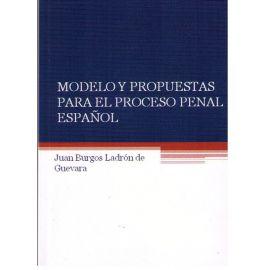 Modelo y Propuestas para el Proceso Penal Español REIMPRESION 2013