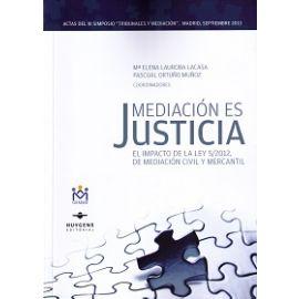 Mediación es Justicia El Impacto de la Ley 5/2012, de Mediación Civil y Mercantil.