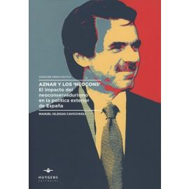 Aznar y los Neocons. El Impacto del Neoconservadurismo en la Política Exterior de España