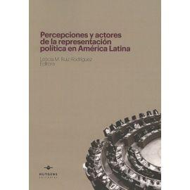 Percepciones y Actores de la Representación Política en América Latina