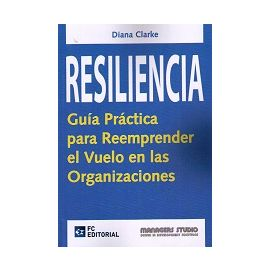 Resiliencia. Guía Práctica para Reemprender el Vuelo en las Organizaciones