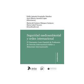 Seguridad Medioambiental y Orden Internacional. IV Encuentro Luso-Español de Profesores de Derecho Internacional Público y Relaciones Internacionales