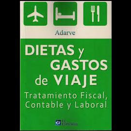 Dietas y Gastos de Viaje. Tratamiento Fiscal, Contable y Laboral