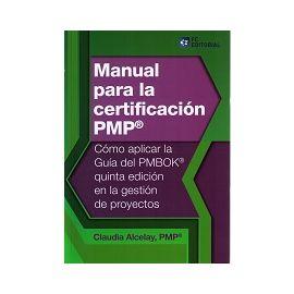 Manual para la Certificación PMP Cómo Aplicar la Guía del PMBOK Quinta Edición en la Gestión de Proyectos