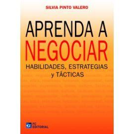 Aprenda a Negociar. Habilidades, Estrategias y Tácticas