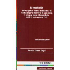 La mediación. Breves Apuntes sobre la Mediación y su Regulación por el RD 5/2012 de 5 de marzo, y la Ley de Apoyo al Emprendedor de 28 de Septiembre del 2013