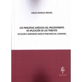 Principios Jurídicos del Procedimiento de Aplicación de los Tributos. (Situación e Indefensión Jurídico-Tributarias del Ciudadano)