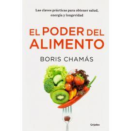 El Poder del Alimento. Las Claves Prácticas Para Obtener Salud, Energía y Longevidad.