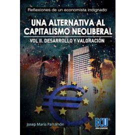Una Alternativa al Capitalismo Neoliberal, 02 Desarrollo y Valoración.  Reflexiones de un Economista Indignado