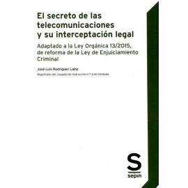Secreto de las telecomunicaciones y su interceptación legal Adaptado a la Ley Orgánica 13/2015, de reforma de la Ley de Enjuiciamiento Criminal