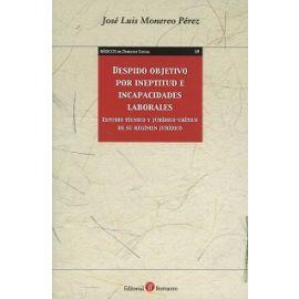 Despido Objetivo por Ineptitud e Incapacidades Laborales Estudio Técnico y Jurídico-Crítico de su Régimen Jurídico