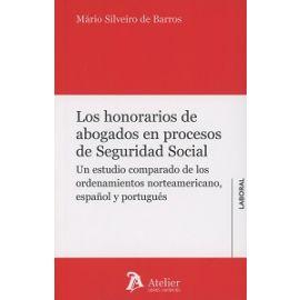 Honorarios de Abogados en Procesos de Seguridad Social Un Estudio Comparado de los Ordenamientos Norteamericano, Español y Portugués