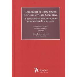 Comentari al Llibre Segon del Codi Civil de Catalunya. La Persona Física i les Institucions de Protecció de la Persona