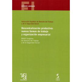 Descentralización productiva: nuevas formas de trabajo y organización empresarial.                   XXVIII Congreso de Derecho del Trabajo y de la Seguridad Social