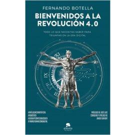 Bienvenidos a la revolución 4.0 Todo lo que necesitas saber para triunfar en la era digital