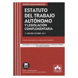 Estatuto del Trabajo Autónomo y Legislación Complementaria Actualizado a la Ley 6/2017, de 24 de Octubre, de reformas Urgentes del Trabajo Autónomo